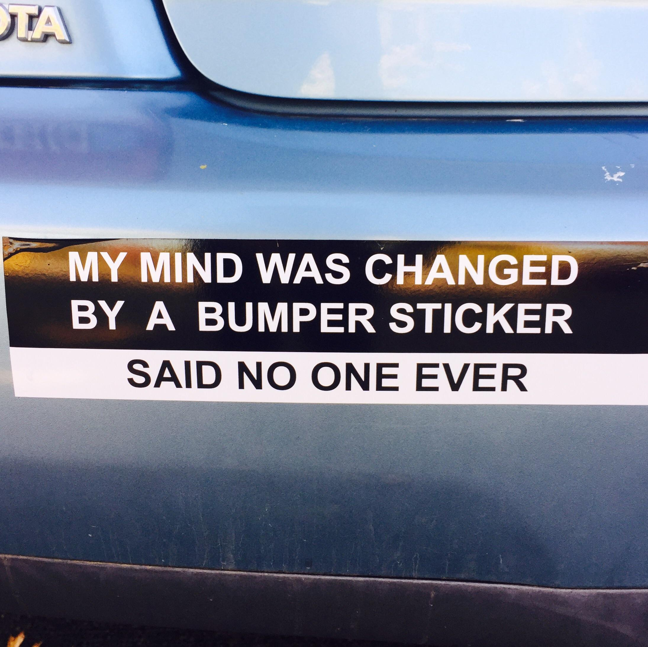 Great now we have a paradox this changes my mind on bumper stickers